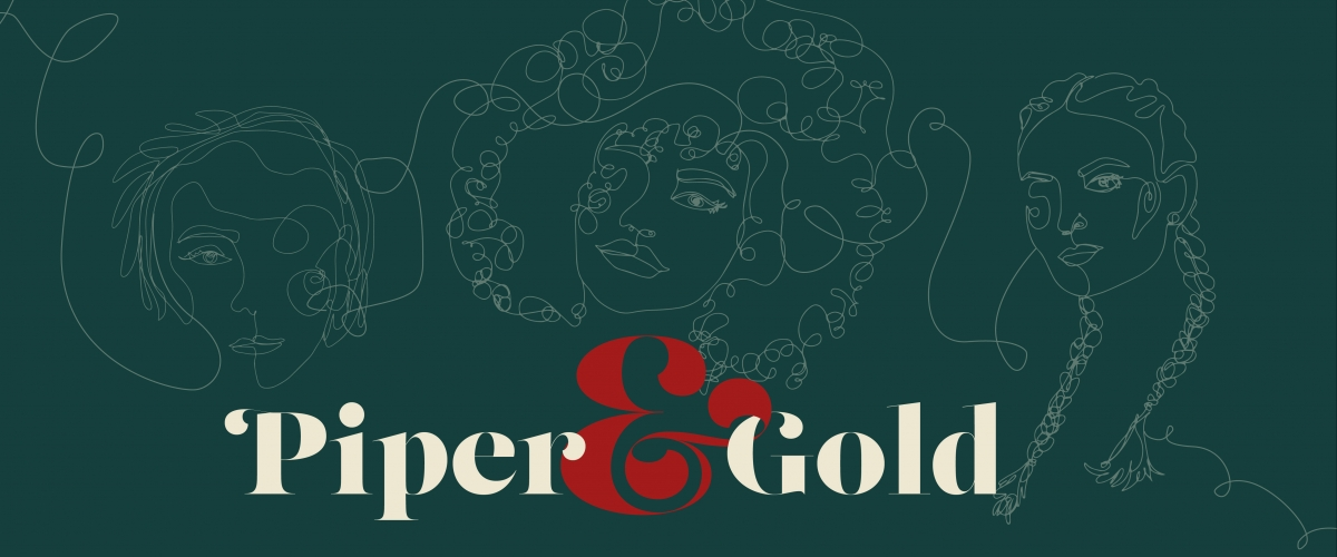 On a dark green background, text reads Piper and Gold. Behind the text there are abstract illustrations of women.