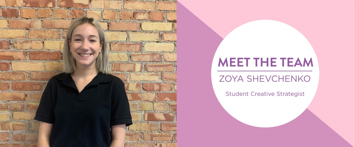 Meet the team: Zoya Shevchenko, Student Creative Strategist